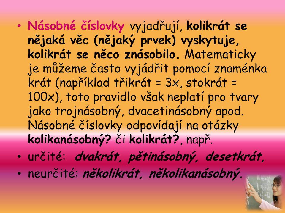 POUŽITÉ ZDROJE: http://www.mojecestina.cz/article/2010120804- cislovky-zakladni-rozdeleni http://www.mojecestina.cz/article/2010120804- cislovky-zakladni-rozdeleni http://www.mojecestina.cz/article/2009050702- sklonovani-cislovek-dve-obe-a-dva-oba http://www.mojecestina.cz/article/2009050702- sklonovani-cislovek-dve-obe-a-dva-oba http://rysava.websnadno.cz/ceskyjazyk_5.roc/cislovky1.htm http://rysava.websnadno.cz/ceskyjazyk_5.roc/cislovky1.htm Český jazyk 6,7,8,9 učebnice pro základní školy a víceletá gymnázia, nakladatelství Fraus 2005 Krausová, Z., Pašková, M., Vaňková, J.