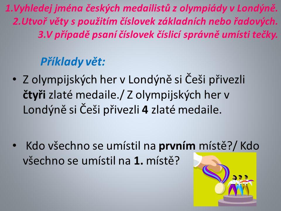1.Vyhledej jména českých medailistů z olympiády v Londýně.