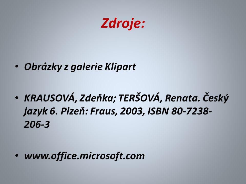 Zdroje: Obrázky z galerie Klipart KRAUSOVÁ, Zdeňka; TERŠOVÁ, Renata.