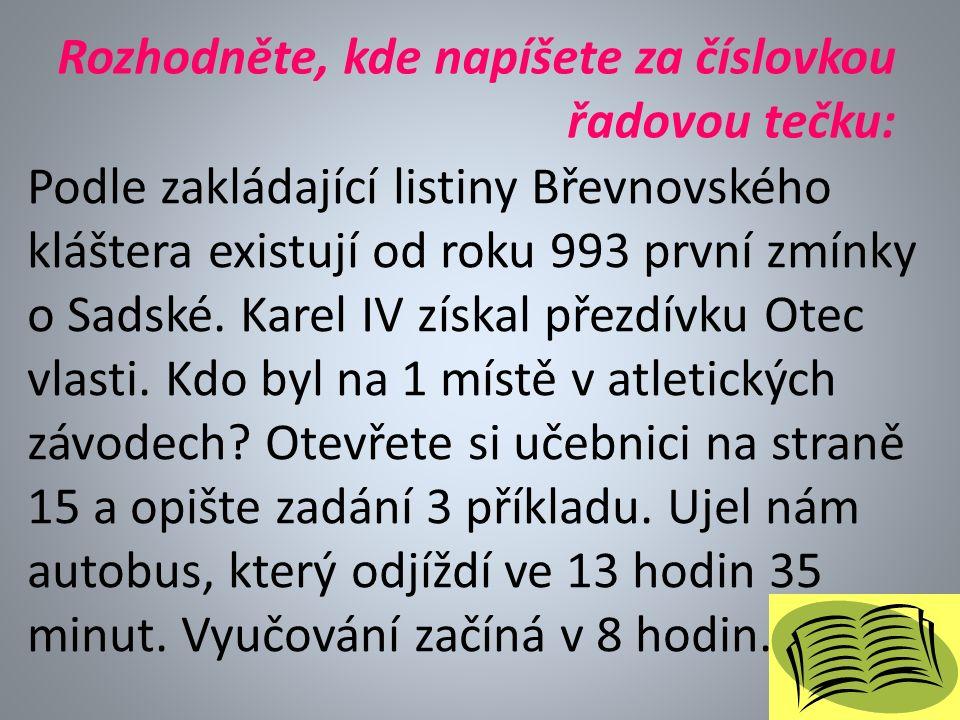 Rozhodněte, kde napíšete za číslovkou řadovou tečku: Podle zakládající listiny Břevnovského kláštera existují od roku 993 první zmínky o Sadské.