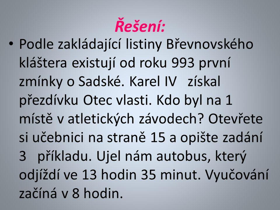 Řešení: Podle zakládající listiny Břevnovského kláštera existují od roku 993 první zmínky o Sadské.
