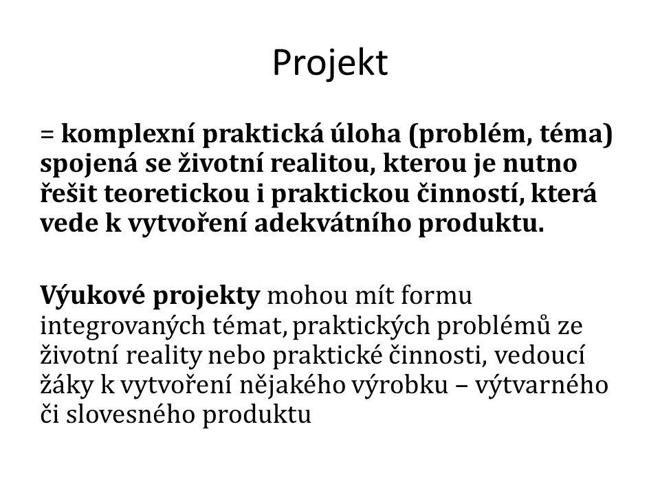 Projekt = komplexní praktická úloha (problém, téma) spojená se životní realitou, kterou je nutno řešit teoretickou i praktickou činností, která vede k vytvoření adekvátního produktu.