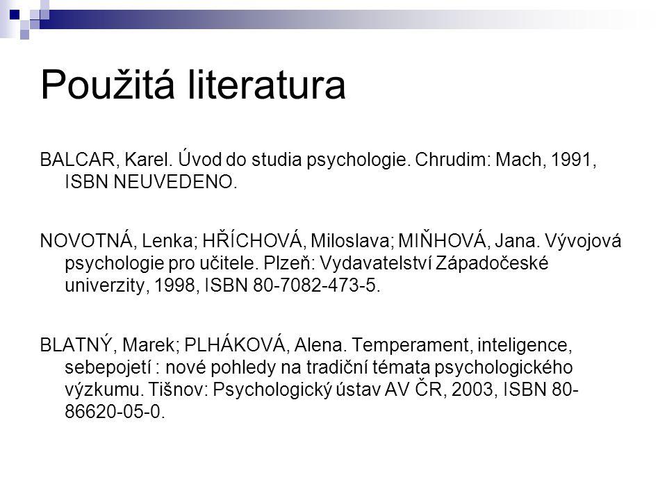 Použitá literatura BALCAR, Karel. Úvod do studia psychologie. Chrudim: Mach, 1991, ISBN NEUVEDENO. NOVOTNÁ, Lenka; HŘÍCHOVÁ, Miloslava; MIŇHOVÁ, Jana.