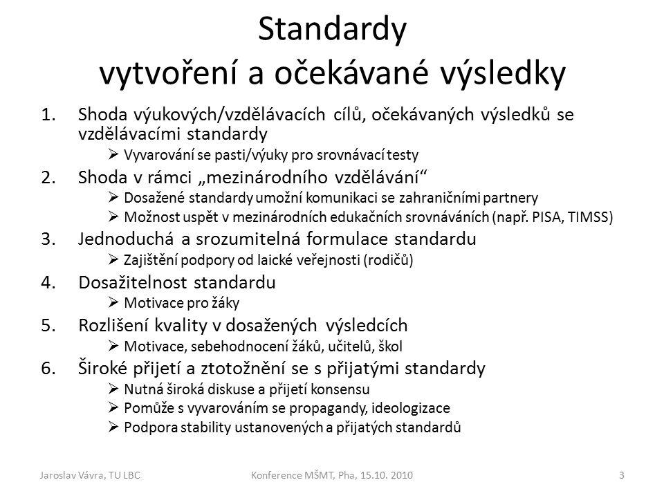 """Standardy vytvoření a očekávané výsledky 1.Shoda výukových/vzdělávacích cílů, očekávaných výsledků se vzdělávacími standardy  Vyvarování se pasti/výuky pro srovnávací testy 2.Shoda v rámci """"mezinárodního vzdělávání  Dosažené standardy umožní komunikaci se zahraničními partnery  Možnost uspět v mezinárodních edukačních srovnáváních (např."""