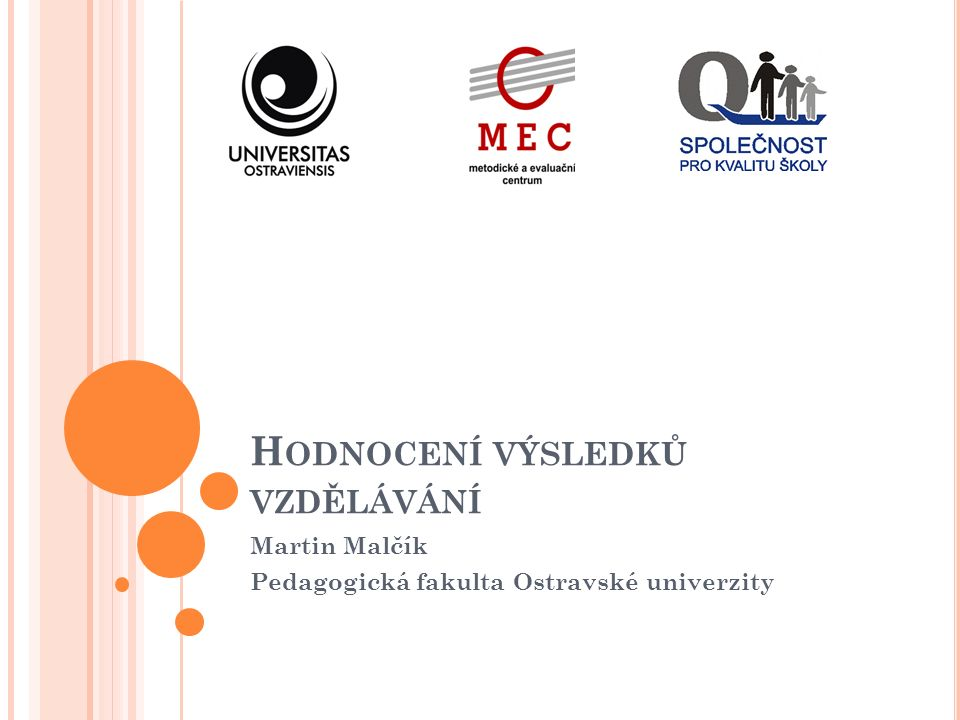 H ODNOCENÍ VÝSLEDKŮ VZDĚLÁVÁNÍ Martin Malčík Pedagogická fakulta Ostravské univerzity