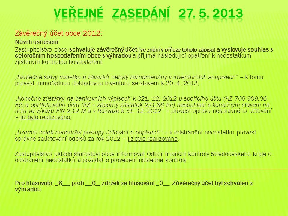 Závěrečný účet obce 2012: Návrh usnesení: Zastupitelstvo obce schvaluje závěrečný účet (ve znění v příloze tohoto zápisu) a vyslovuje souhlas s celoro