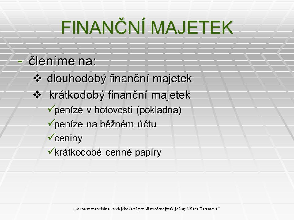 """FINANČNÍ MAJETEK - členíme na:  dlouhodobý finanční majetek  krátkodobý finanční majetek peníze v hotovosti (pokladna) peníze v hotovosti (pokladna) peníze na běžném účtu peníze na běžném účtu ceniny ceniny krátkodobé cenné papíry krátkodobé cenné papíry """"Autorem materiálu a všech jeho částí, není-li uvedeno jinak, je Ing."""