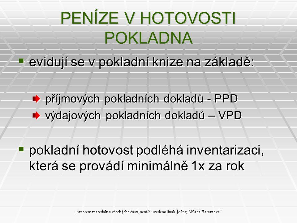 """PENÍZE V HOTOVOSTI POKLADNA  evidují se v pokladní knize na základě: příjmových pokladních dokladů - PPD příjmových pokladních dokladů - PPD výdajových pokladních dokladů – VPD výdajových pokladních dokladů – VPD  pokladní hotovost podléhá inventarizaci, která se provádí minimálně 1x za rok """"Autorem materiálu a všech jeho částí, není-li uvedeno jinak, je Ing."""