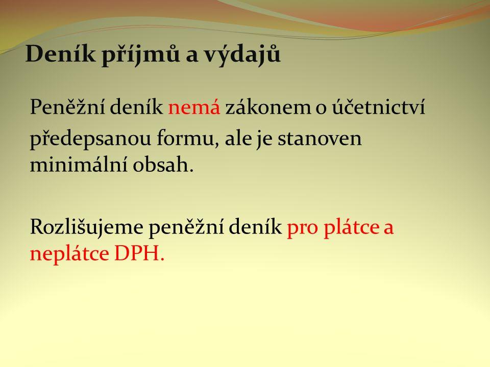 Deník příjmů a výdajů Peněžní deník nemá zákonem o účetnictví předepsanou formu, ale je stanoven minimální obsah.