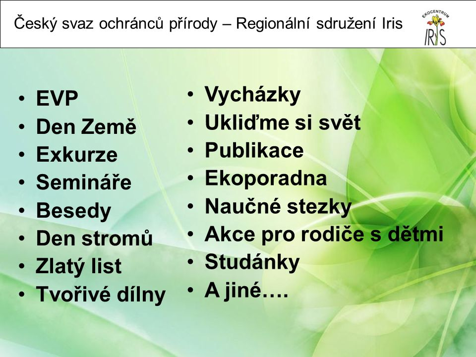 Český svaz ochránců přírody – Regionální sdružení Iris v Ekocentru Iris v terénu ve školkách