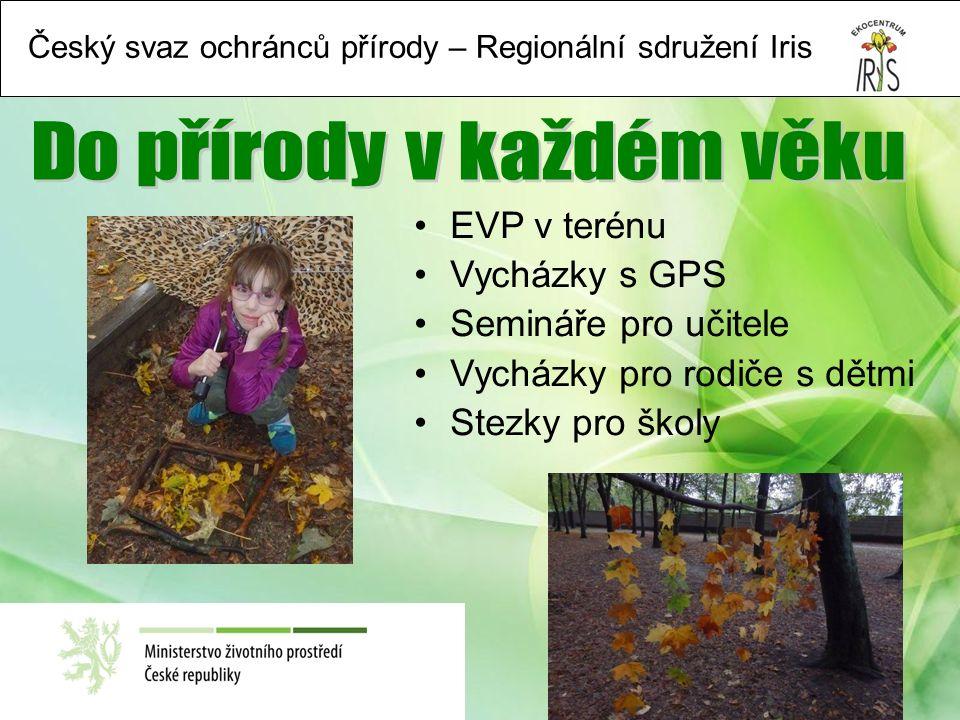 Český svaz ochránců přírody – Regionální sdružení Iris EVP v terénu Vycházky s GPS Semináře pro učitele Vycházky pro rodiče s dětmi Stezky pro školy
