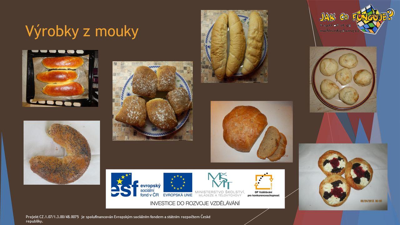 Výrobky z mouky Projekt CZ.1.07/1.3.00/48.0075 je spolufinancován Evropským sociálním fondem a státním rozpočtem České republiky.