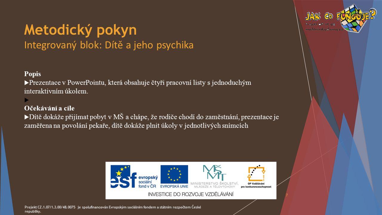 Metodický pokyn Integrovaný blok: Dítě a jeho psychika Popis  Prezentace v PowerPointu, která obsahuje čtyři pracovní listy s jednoduchým interaktivním úkolem.