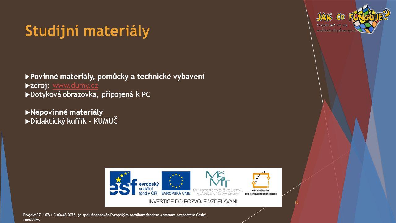 Studijní materiály  Povinné materiály, pomůcky a technické vybavení  zdroj: www.dumy.cz  Dotyková obrazovka, připojená k PC  Nepovinné materiály 