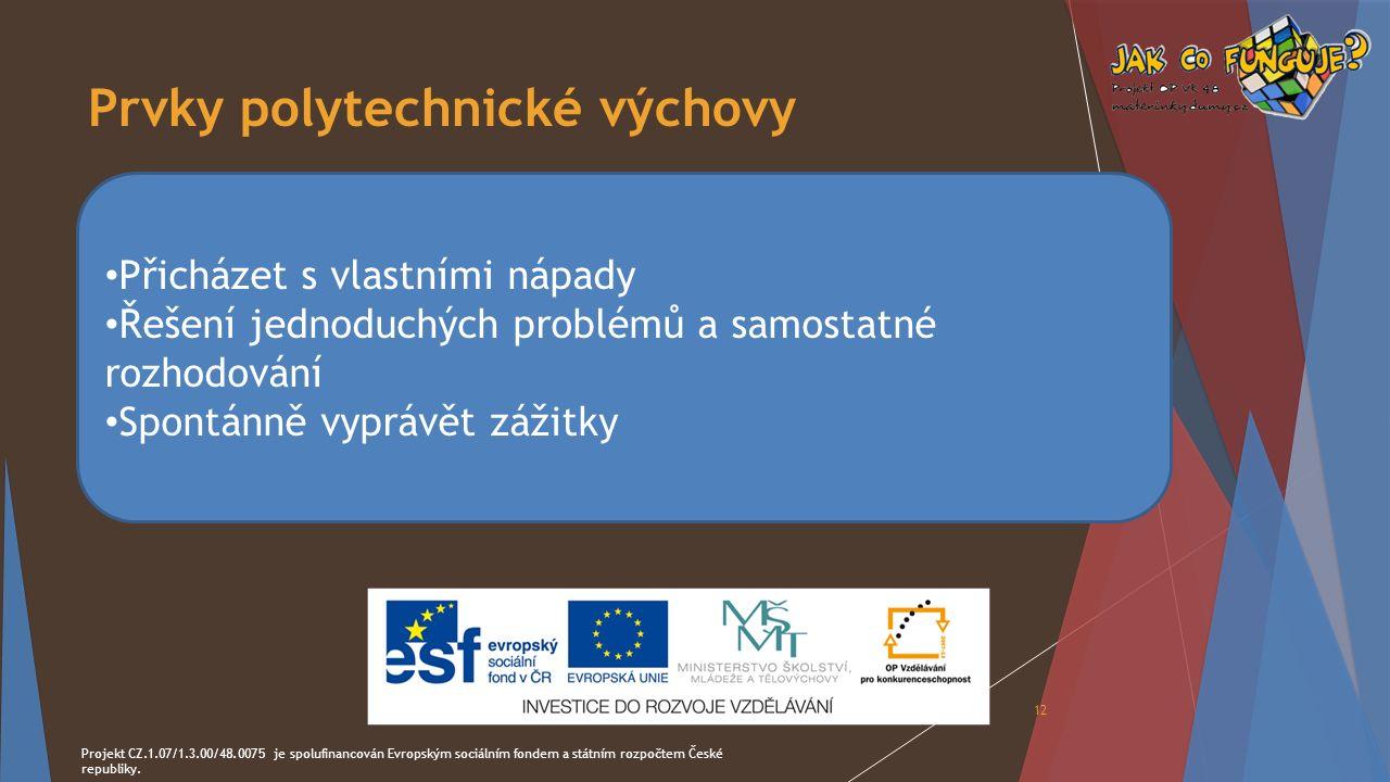 Prvky polytechnické výchovy Projekt CZ.1.07/1.3.00/48.0075 je spolufinancován Evropským sociálním fondem a státním rozpočtem České republiky. 12 Přich