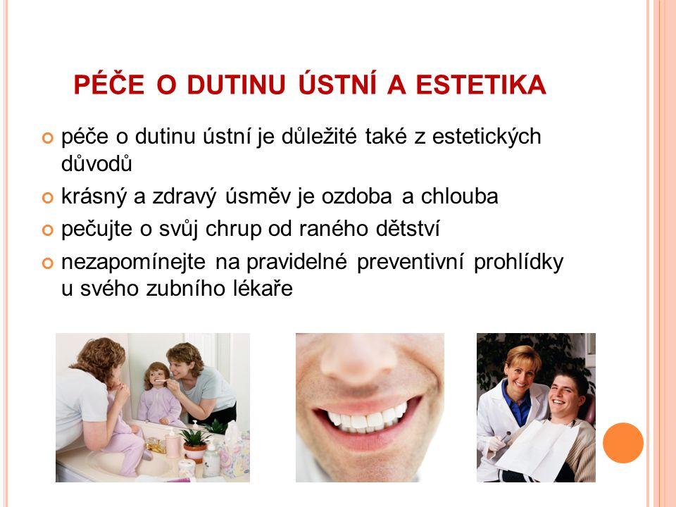 PÉČE O DUTINU ÚSTNÍ A ESTETIKA péče o dutinu ústní je důležité také z estetických důvodů krásný a zdravý úsměv je ozdoba a chlouba pečujte o svůj chrup od raného dětství nezapomínejte na pravidelné preventivní prohlídky u svého zubního lékaře