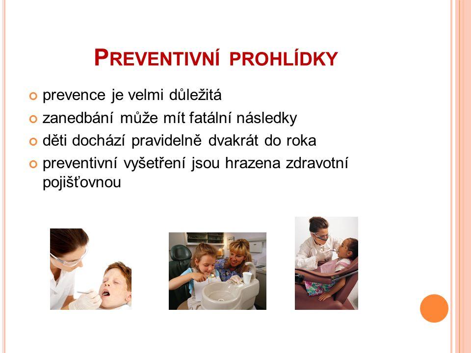 P REVENTIVNÍ PROHLÍDKY prevence je velmi důležitá zanedbání může mít fatální následky děti dochází pravidelně dvakrát do roka preventivní vyšetření jsou hrazena zdravotní pojišťovnou