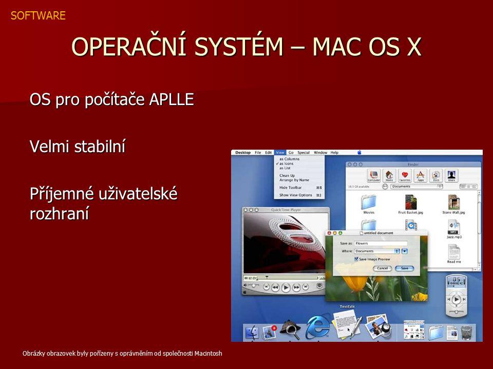OPERAČNÍ SYSTÉM – MAC OS X OS pro počítače APLLE Velmi stabilní Příjemné uživatelské rozhraní SOFTWARE Obrázky obrazovek byly pořízeny s oprávněním od společnosti Macintosh