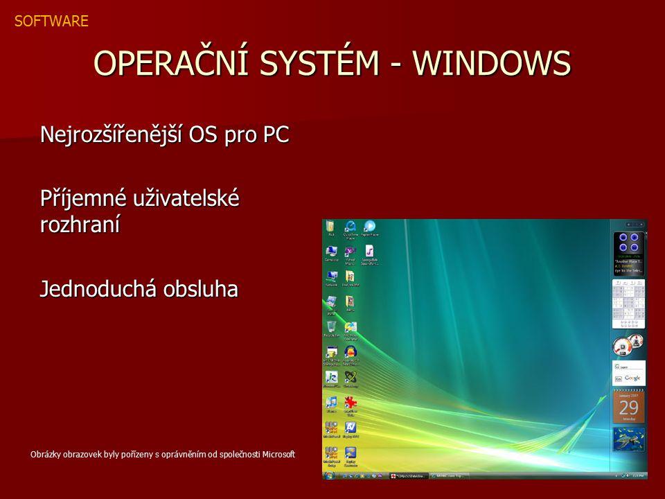 OPERAČNÍ SYSTÉM - WINDOWS Nejrozšířenější OS pro PC Příjemné uživatelské rozhraní Jednoduchá obsluha SOFTWARE Obrázky obrazovek byly pořízeny s oprávněním od společnosti Microsoft