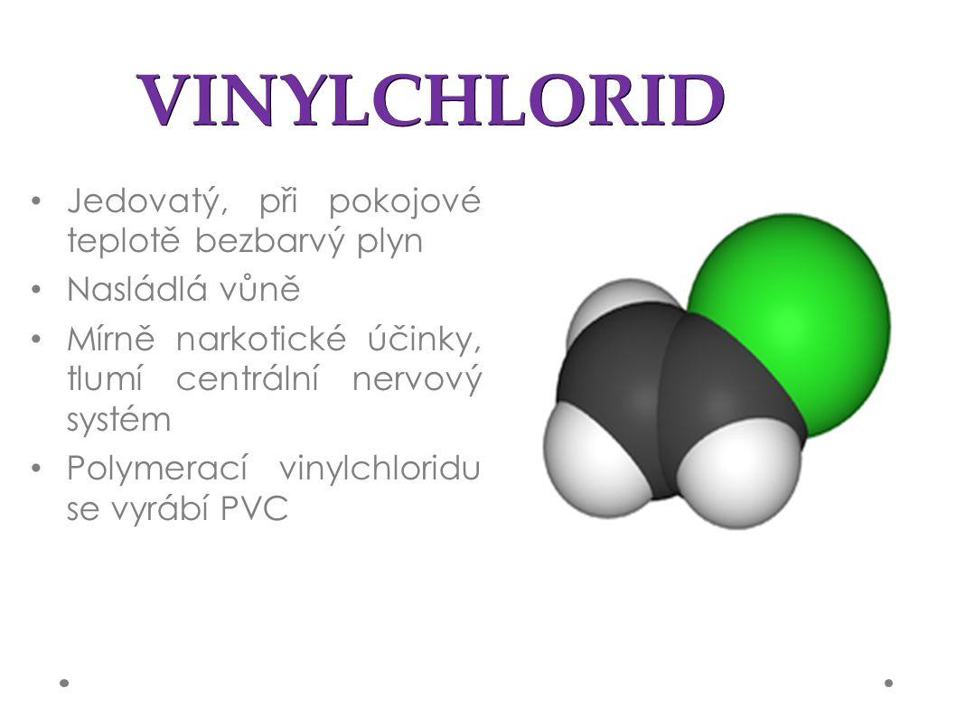VINYLCHLORID Jedovatý, při pokojové teplotě bezbarvý plyn Nasládlá vůně Mírně narkotické účinky, tlumí centrální nervový systém Polymerací vinylchloridu se vyrábí PVC