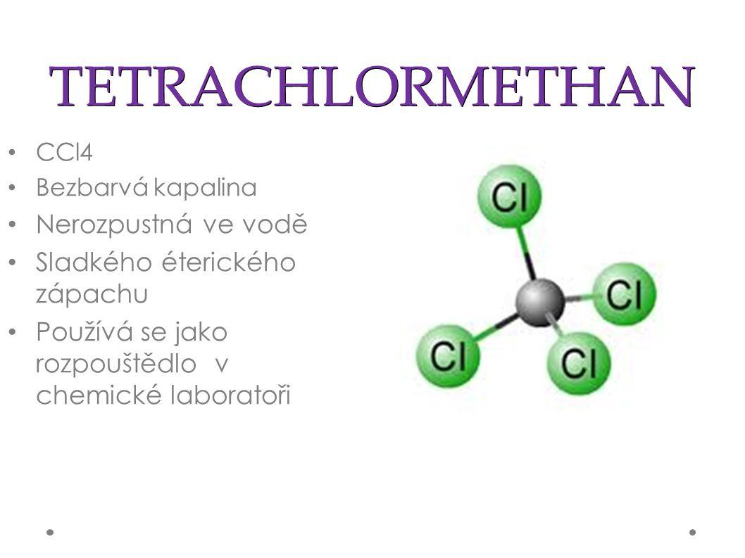 TETRACHLORMETHAN CCl4 Bezbarvá kapalina Nerozpustná ve vodě Sladkého éterického zápachu Používá se jako rozpouštědlo v chemické laboratoři