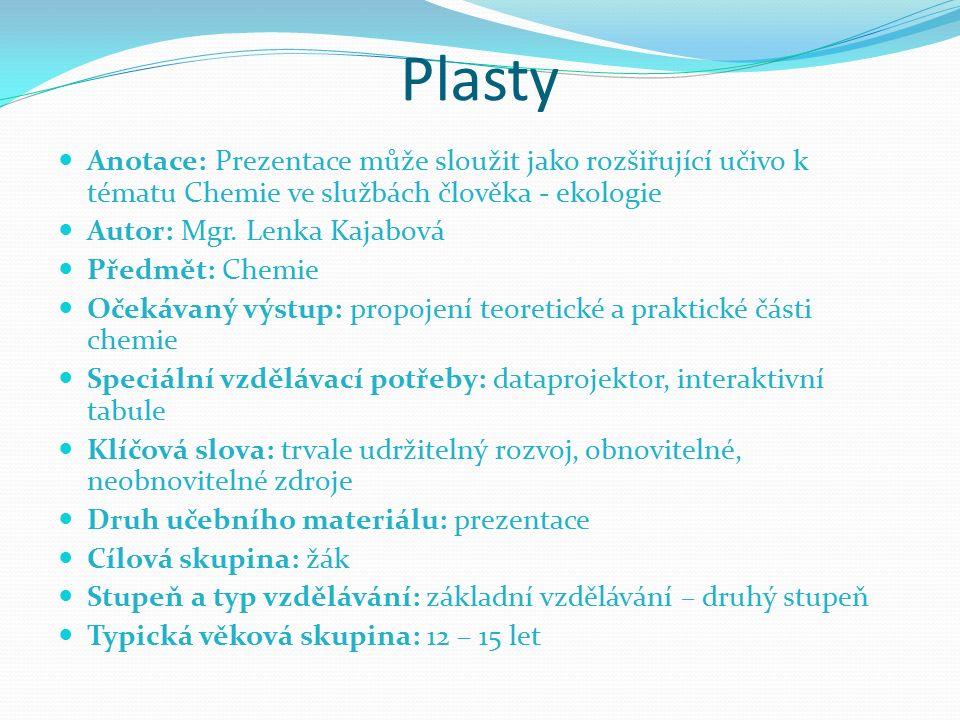 Plasty Anotace: Prezentace může sloužit jako rozšiřující učivo k tématu Chemie ve službách člověka - ekologie Autor: Mgr.