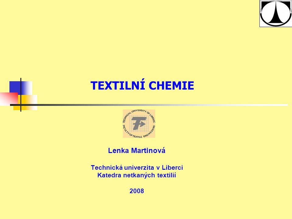 TEXTILNÍ CHEMIE Lenka Martinová Technická univerzita v Liberci Katedra netkaných textilií 2008