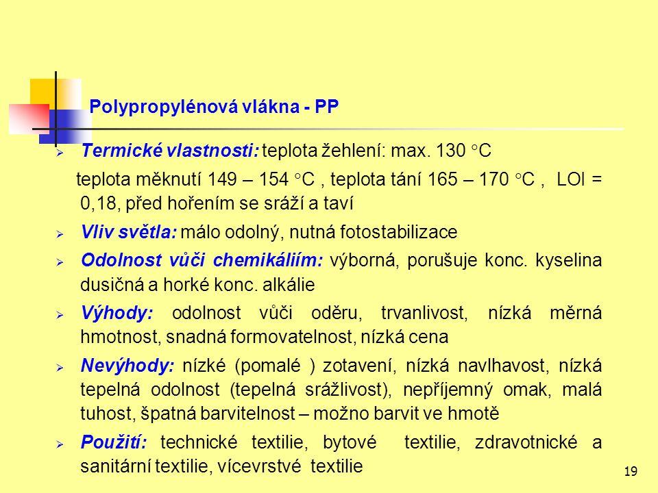 19 Polypropylénová vlákna - PP  Termické vlastnosti: teplota žehlení: max.