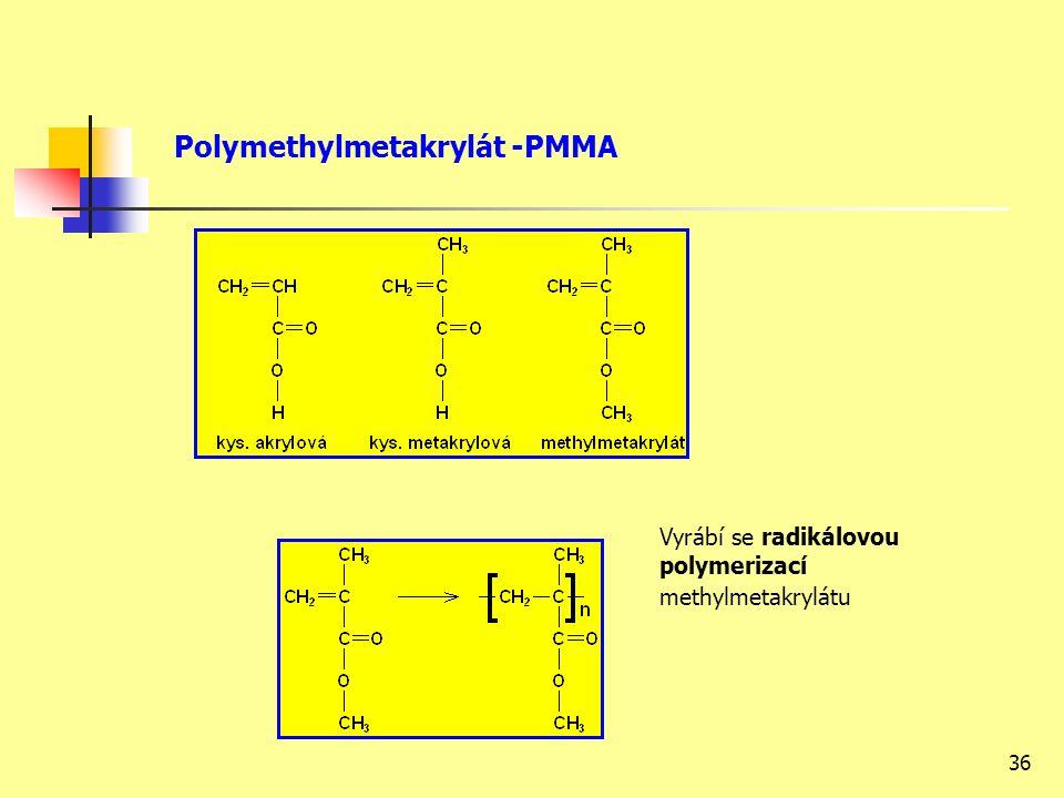 36 Vyrábí se radikálovou polymerizací methylmetakrylátu Polymethylmetakrylát -PMMA