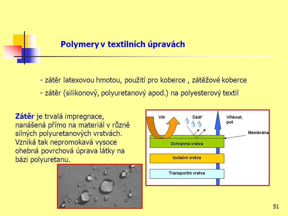 51 Polymery v textilních úpravách - zátěr latexovou hmotou, použití pro koberce, zátěžové koberce - zátěr (silikonový, polyuretanový apod.) na polyesterový textil Zátěr je trvalá impregnace, nanášená přímo na materiál v různě silných polyuretanových vrstvách.