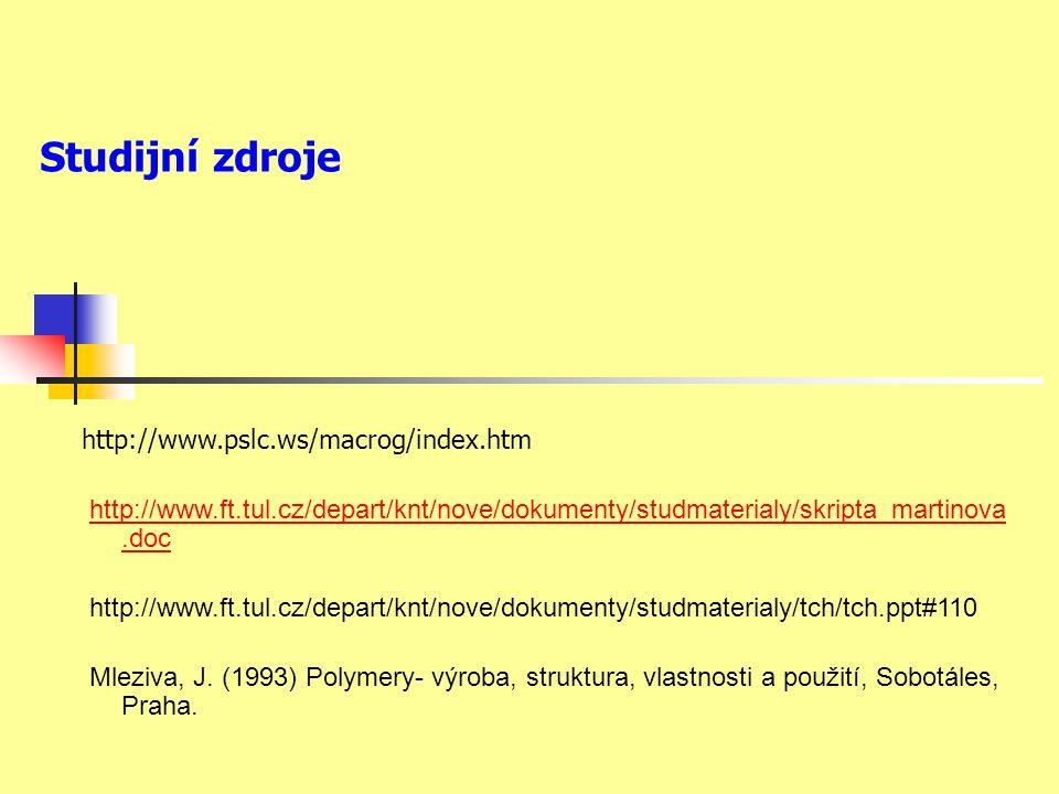 Studijní zdroje http://www.pslc.ws/macrog/index.htm http://www.ft.tul.cz/depart/knt/nove/dokumenty/studmaterialy/skripta_martinova.dochttp://www.ft.tul.cz/depart/knt/nove/dokumenty/studmaterialy/skripta_martinova.doc http://www.ft.tul.cz/depart/knt/nove/dokumenty/studmaterialy/tch/tch.ppt#110 Mleziva, J.