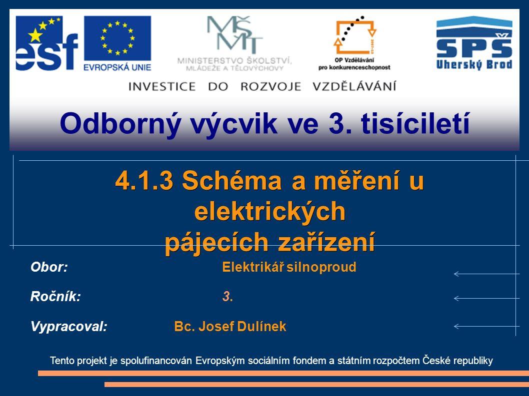 Odborný výcvik ve 3. tisíciletí Tento projekt je spolufinancován Evropským sociálním fondem a státním rozpočtem České republiky 4.1.3 Schéma a měření