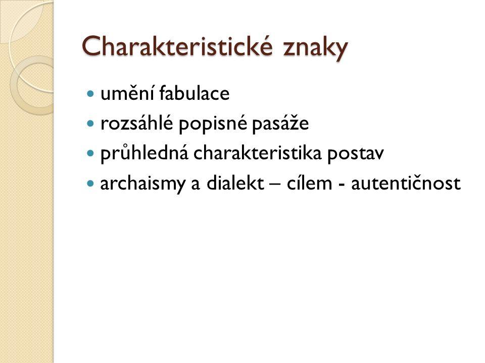 Charakteristické znaky umění fabulace rozsáhlé popisné pasáže průhledná charakteristika postav archaismy a dialekt – cílem - autentičnost