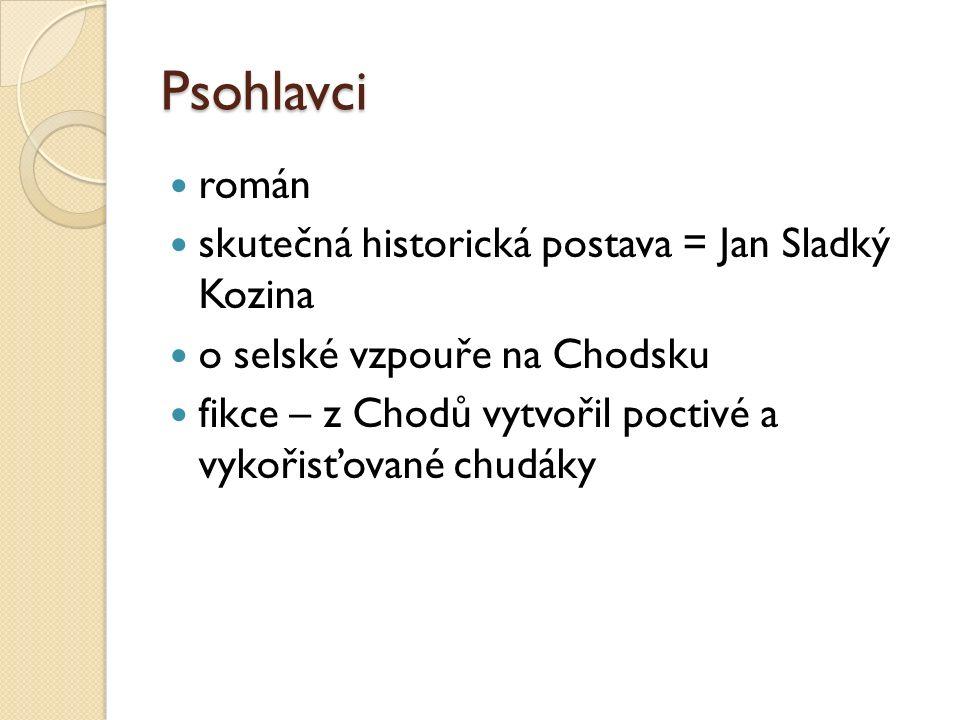 Psohlavci román skutečná historická postava = Jan Sladký Kozina o selské vzpouře na Chodsku fikce – z Chodů vytvořil poctivé a vykořisťované chudáky