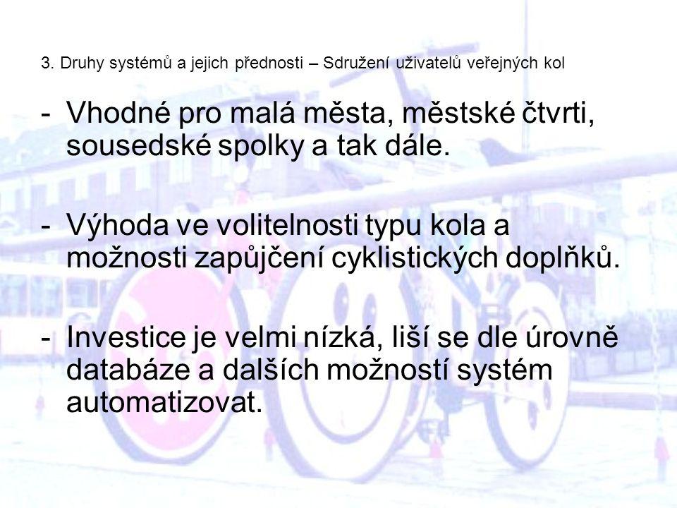 3. Druhy systémů a jejich přednosti – Sdružení uživatelů veřejných kol -Vhodné pro malá města, městské čtvrti, sousedské spolky a tak dále. -Výhoda ve