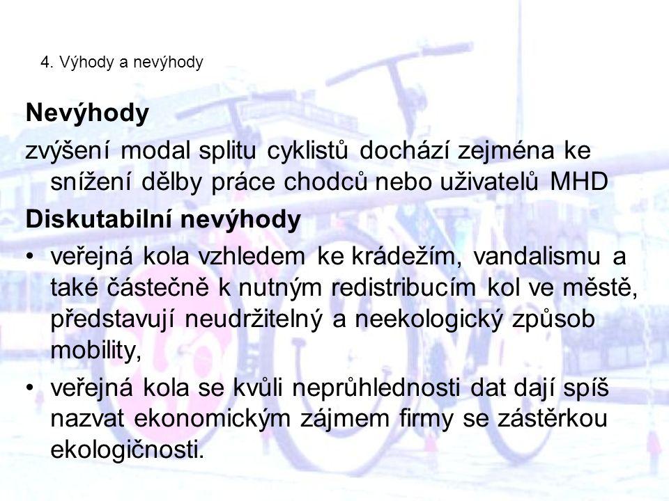 4. Výhody a nevýhody Nevýhody zvýšení modal splitu cyklistů dochází zejména ke snížení dělby práce chodců nebo uživatelů MHD Diskutabilní nevýhody veř