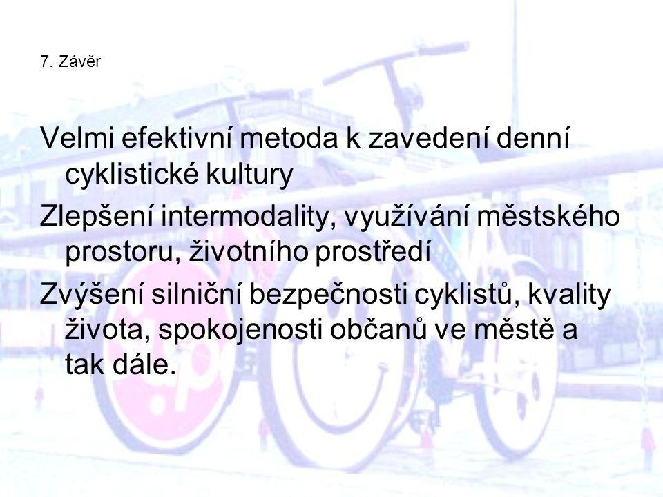 7. Závěr Velmi efektivní metoda k zavedení denní cyklistické kultury Zlepšení intermodality, využívání městského prostoru, životního prostředí Zvýšení