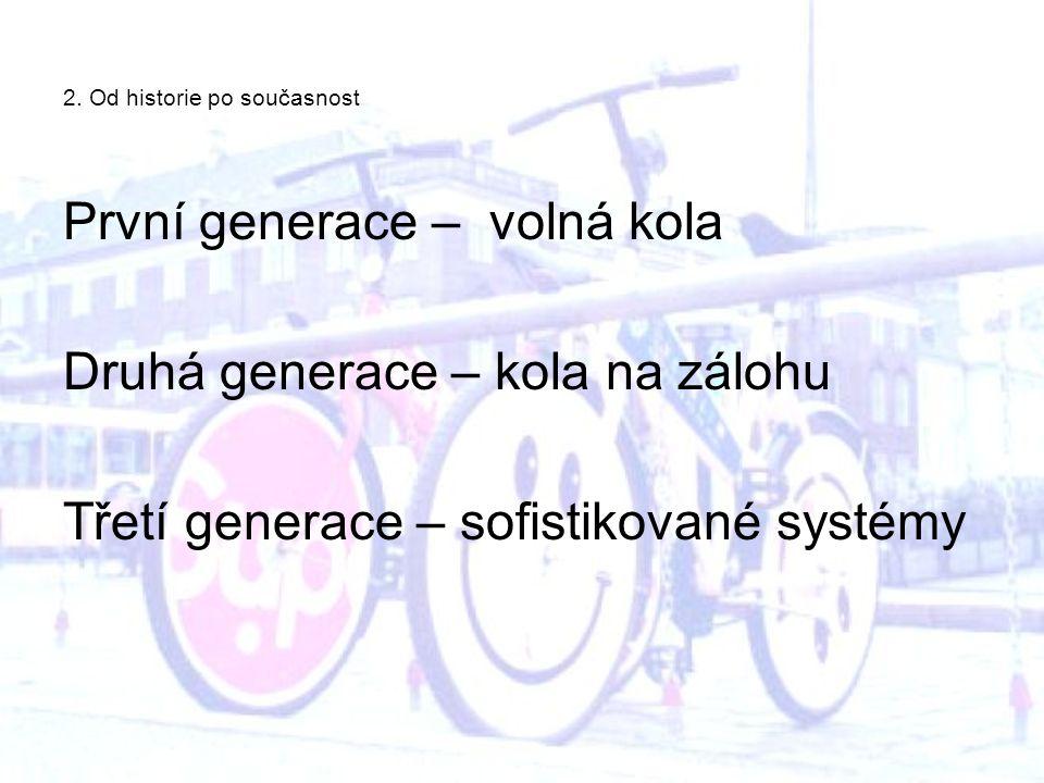 2. Od historie po současnost První generace – volná kola Druhá generace – kola na zálohu Třetí generace – sofistikované systémy
