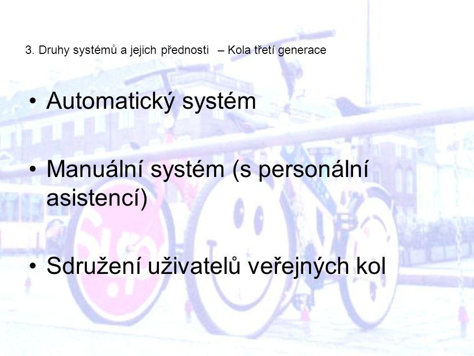 3. Druhy systémů a jejich přednosti – Kola třetí generace Automatický systém Manuální systém (s personální asistencí) Sdružení uživatelů veřejných kol