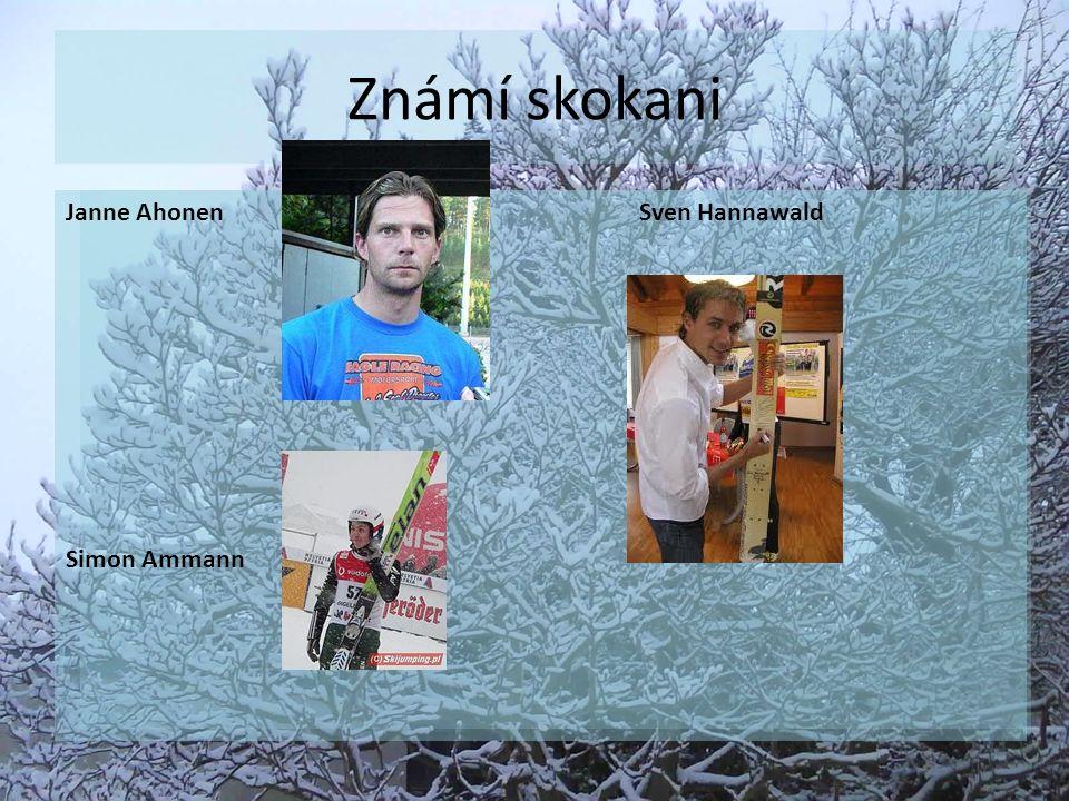 Známí skokani Janne Ahonen Sven Hannawald Simon Ammann