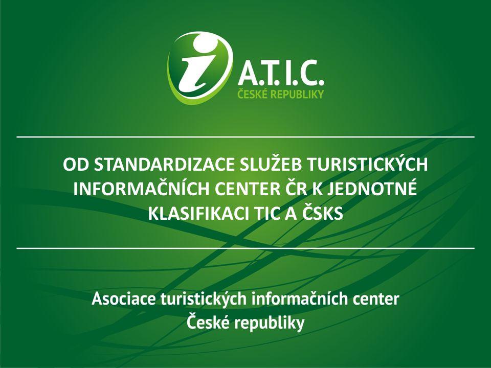 OD STANDARDIZACE SLUŽEB TURISTICKÝCH INFORMAČNÍCH CENTER ČR K JEDNOTNÉ KLASIFIKACI TIC A ČSKS