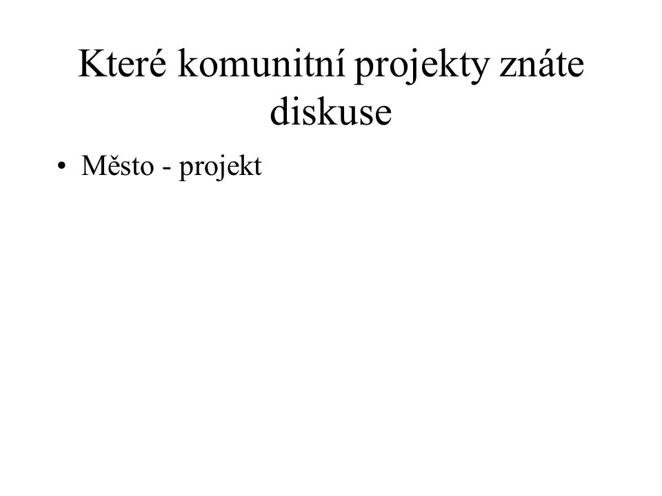 Které komunitní projekty znáte diskuse Město - projekt