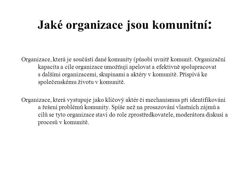 Jaké organizace jsou komunitní : Organizace, která je součástí dané komunity (působí uvnitř komunit. Organizační kapacita a cíle organizace umožňují a