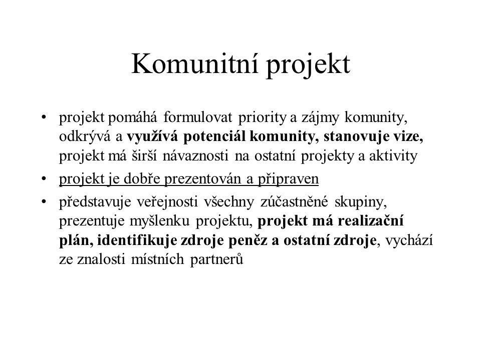 Komunitní projekt projekt pomáhá formulovat priority a zájmy komunity, odkrývá a využívá potenciál komunity, stanovuje vize, projekt má širší návaznosti na ostatní projekty a aktivity projekt je dobře prezentován a připraven představuje veřejnosti všechny zúčastněné skupiny, prezentuje myšlenku projektu, projekt má realizační plán, identifikuje zdroje peněz a ostatní zdroje, vychází ze znalosti místních partnerů