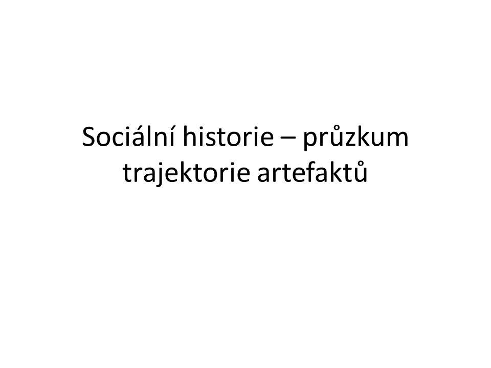 Sociální historie – průzkum trajektorie artefaktů