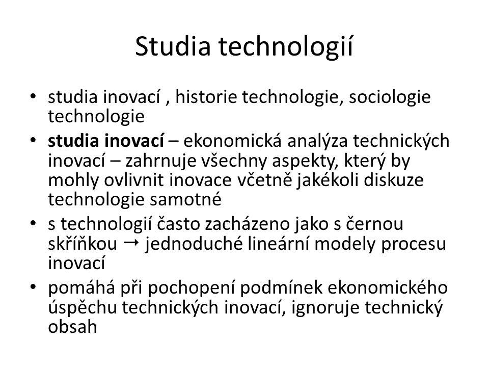 Studia technologií studia inovací, historie technologie, sociologie technologie studia inovací – ekonomická analýza technických inovací – zahrnuje všechny aspekty, který by mohly ovlivnit inovace včetně jakékoli diskuze technologie samotné s technologií často zacházeno jako s černou skříňkou  jednoduché lineární modely procesu inovací pomáhá při pochopení podmínek ekonomického úspěchu technických inovací, ignoruje technický obsah