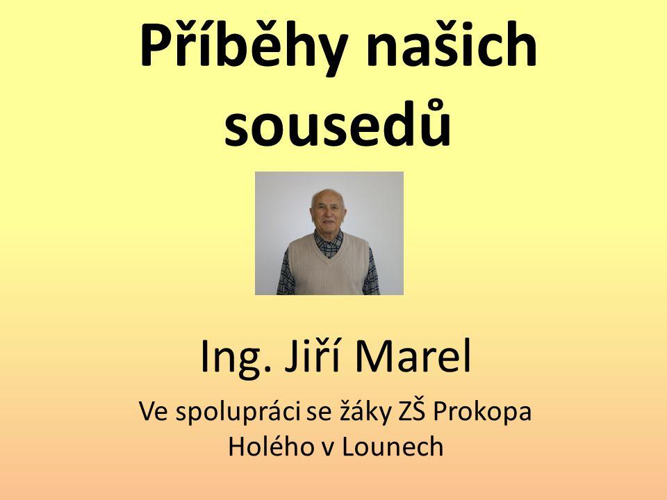 Příběhy našich sousedů Ing. Jiří Marel Ve spolupráci se žáky ZŠ Prokopa Holého v Lounech