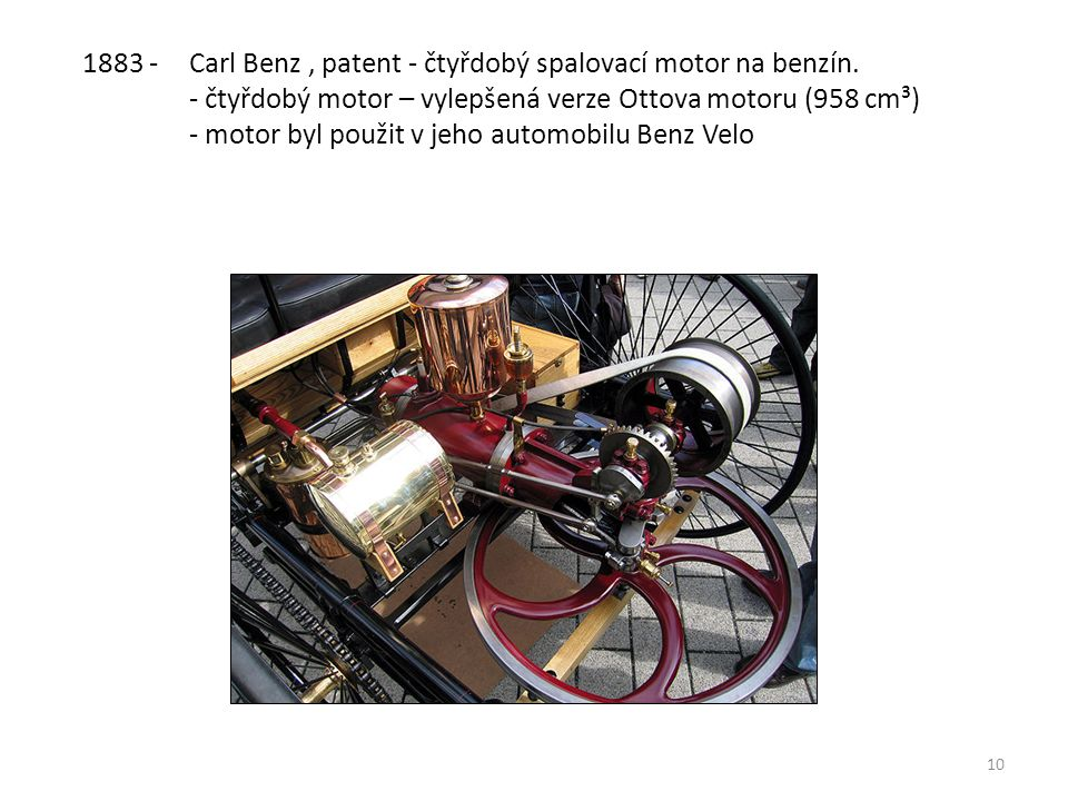 10 1883 - Carl Benz, patent - čtyřdobý spalovací motor na benzín.