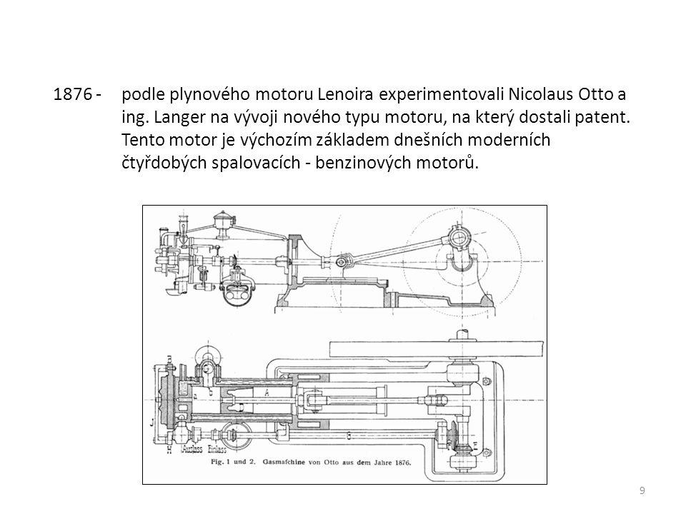 9 1876 - podle plynového motoru Lenoira experimentovali Nicolaus Otto a ing.