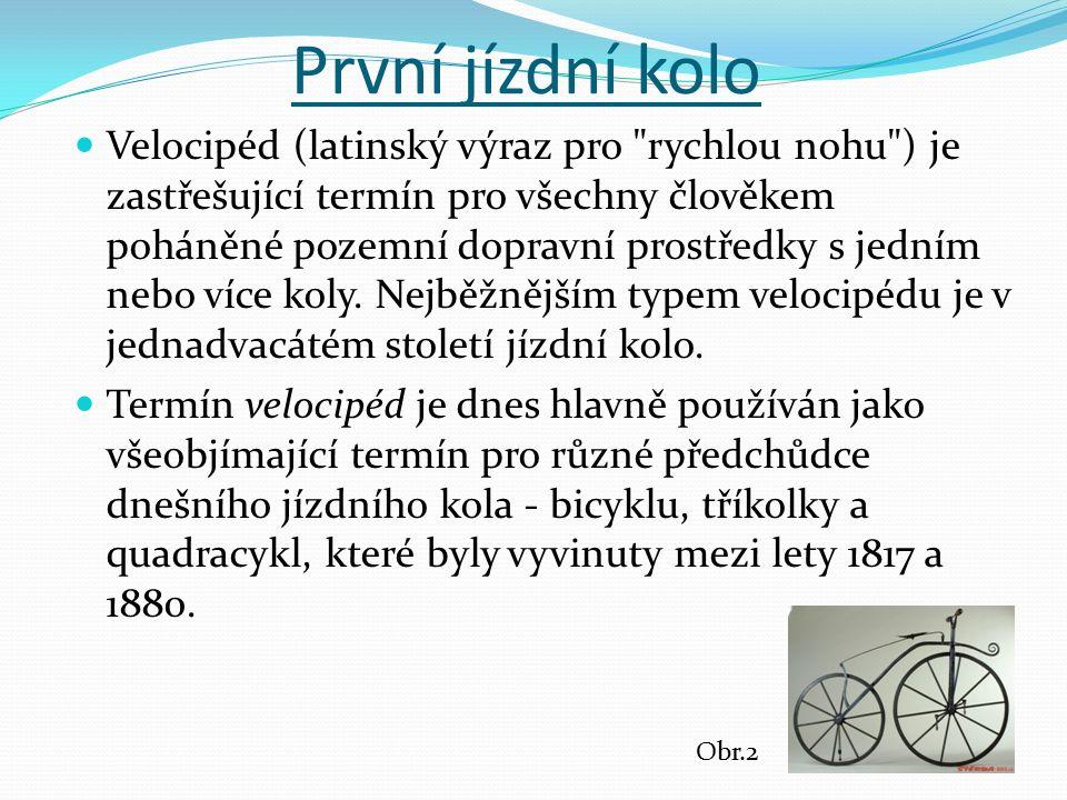 První jízdní kolo Velocipéd (latinský výraz pro rychlou nohu ) je zastřešující termín pro všechny člověkem poháněné pozemní dopravní prostředky s jedním nebo více koly.
